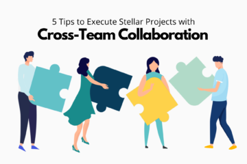 5 Tips to Execute Stellar Projects with Cross-Team Collaboration5 Tips to Execute Stellar Projects with Cross-Team Collaboration